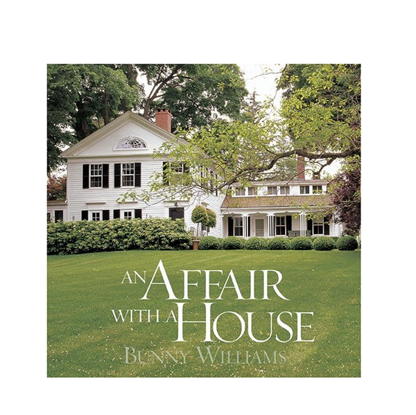 An Affair With a House by Bunny Williams