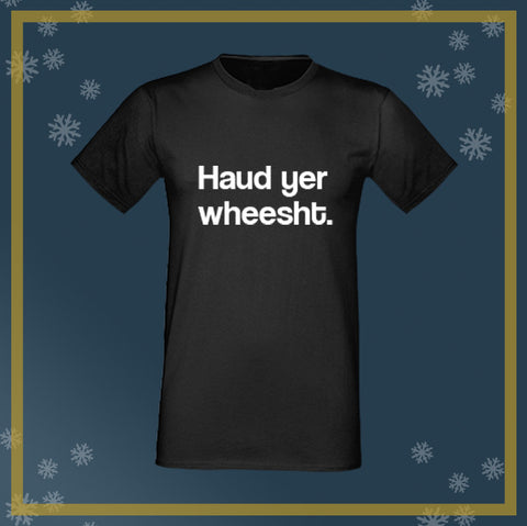 Print outside the box Haud yer wheest scottish t shirt