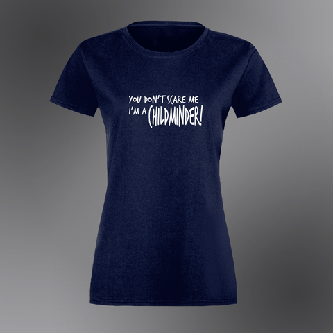 You don't scare me  I'm a Childminder - Womens T-Shirt