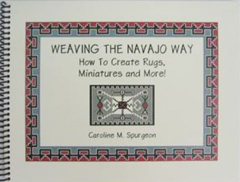 Weaving the Navajo Way, How to Create Rugs, Miniatures and More- Caroline Spurgeon