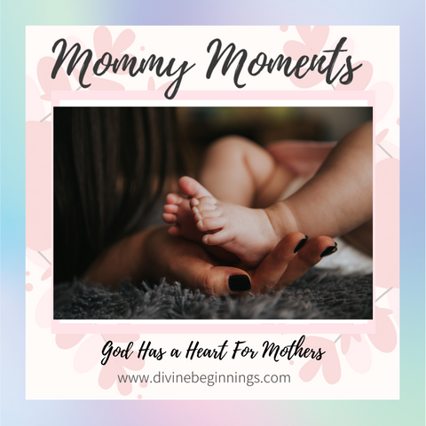 Mommy Moments - God Has a Heart For Mothers