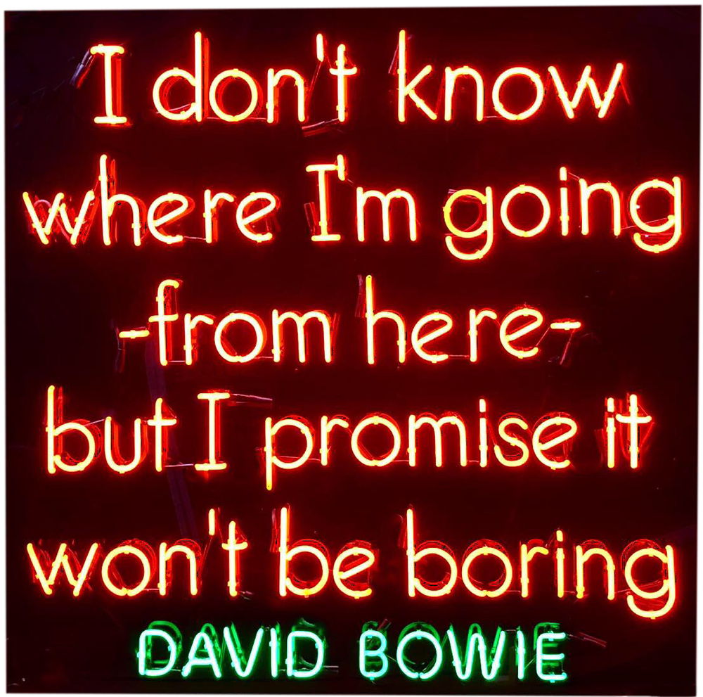 """I Don't Know Where I'm Going..."" -David Bowie Quote"