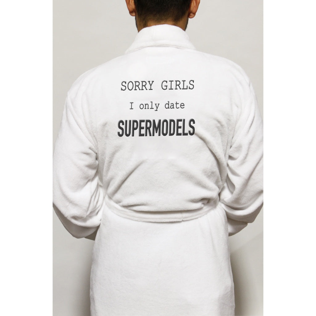 SORRY GIRLS I ONLY DATE SUPERMODELS ROBE