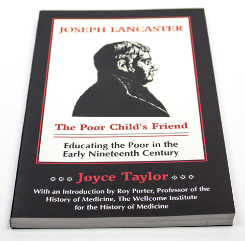Joseph Lancaster, the Poor Child's Friend: Educating the Poor in the Early Nineteenth Century