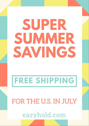 summer savings! free shipping at eazyhold.com in the united states during july