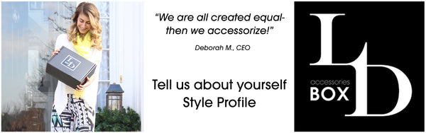 Tell us about yourself by completing your Style Profile for the LD Accessories Box