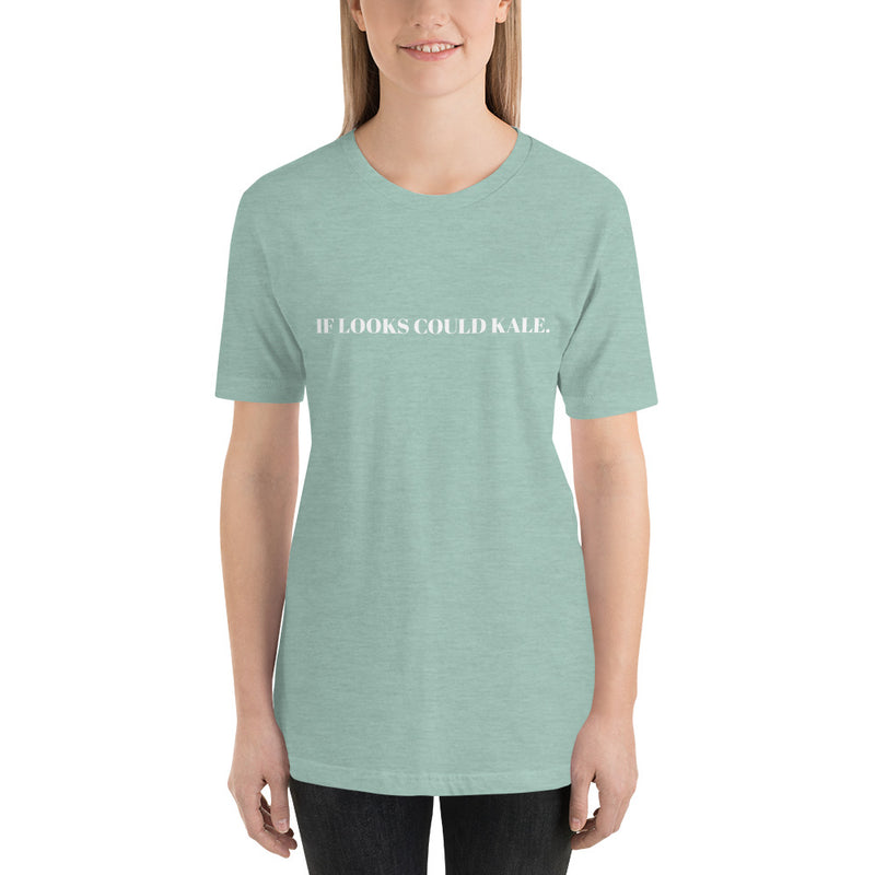 If Looks Could Kale White Lettering Unisex Tee