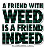 A Friend With Weed is a Friend Indeed - Stickers - Easily Amused - 1