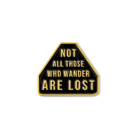 Not All Those Who Wander Are Lost - Pin - Pin - Easily Amused - 1