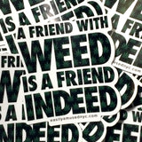 A Friend With Weed is a Friend Indeed - Stickers - Easily Amused - 2