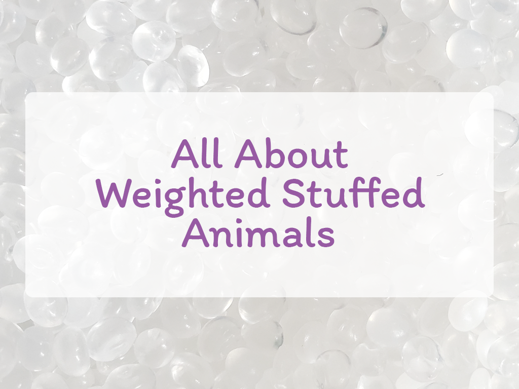 All About Weighted Stuffed Animals