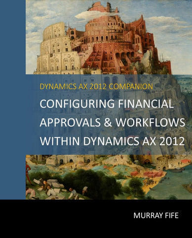 CB.03.AX2012.1.PRINT: Configuring Financial Approvals & Workflows Within Dynamics AX 2012 (Print)