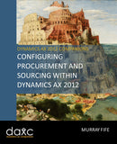 BBCG.09.AX2012.1.PRINT: Configuring Procurement and Sourcing Within Dynamics AX 2012 (Print)