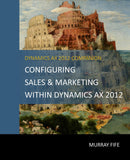 BBCG.14.AX2012.1.PRINT: Configuring Sales & Marketing Within Dynamics AX 2012 (Print)