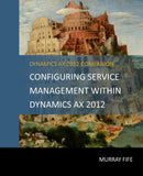 BBCG.15.AX2012.1.PRINT: Configuring Service Management Within Dynamics AX 2012 (Print)