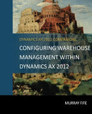 BBCG.18.AX2012.1.PRINT: Configuring Warehouse Management Within Dynamics AX 2012 (Print)