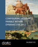 BBCG.06.AX2012.1.PDF: Configuring Accounts Payable Within Dynamics AX 2012 (Digital)