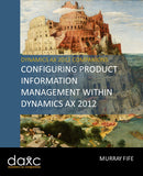 BBCG.07.AX2012.1.PRINT: Configuring Product Information Management Within Dynamics AX 2012 (Print)
