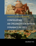 BBCG.02.AX2012.1.PDF: Configuring An Organization Within Dynamics AX 2012 (Digital)