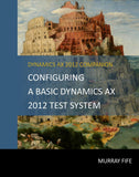 BBCG.01.AX2012.1.PDF: Configuring A Base Dynamics AX 2012 Test System (Digital)