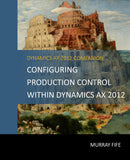 BBCG.13.AX2012.1.PRINT: Configuring Production Control Within Dynamics AX 2012 (Print)