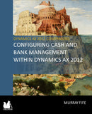 BBCG.04.AX2012.1.PDF: Configuring Cash and Bank Management within Dynamics AX 2012 (Digital)