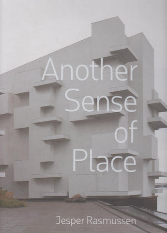 ANOTHER SENSE OF PLACE - JESPER RASMUSSEN