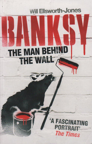 BANKSY - THE MAN BEHIND THE WALL