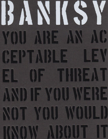 BANKSY - YOU ARE AN ACCEPTABLEL LEVEL OF THREAT AND IF YOU WERE NOT YOU WOULD NOT KNOW ABOUT IT