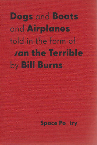 DOGS AND BOATS AND AIRPLANES TOLD IN THE FORM OF IVAN THE TERRIBLE - BY BILL BURNS