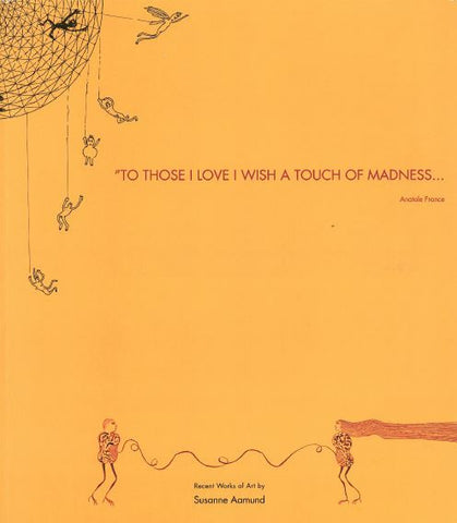 """TO THOSE I LOVE I WISH A TOUCH OF MADNESS..."""
