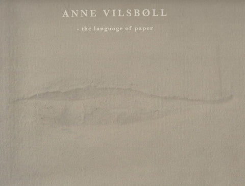 ANNE VILSBØLL - THE LANGUAGE OF PAPER