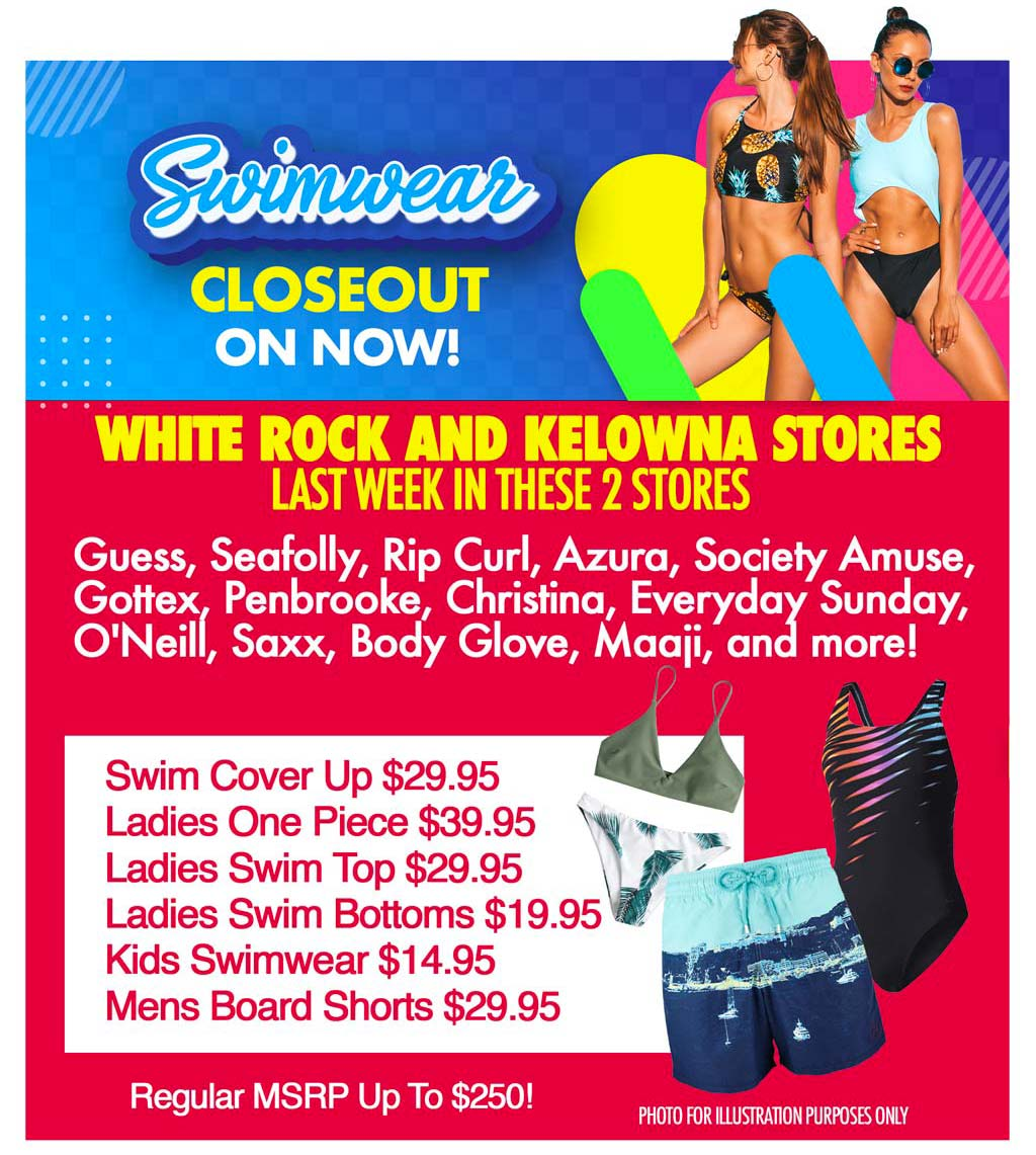 SWIMWEAR CLOSEOUT ON NOW! WHITE ROCK AND KELOWNA STORE LAST WEEK IN THESE 2 STORES