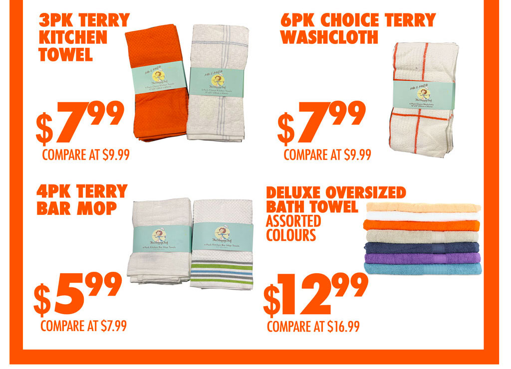 TERRY KITCHEN TOWEL $7.99 CHOICE TERRY WASHCLOTH$7.99 DELUXE OVERSIZED TOWEL $12.99