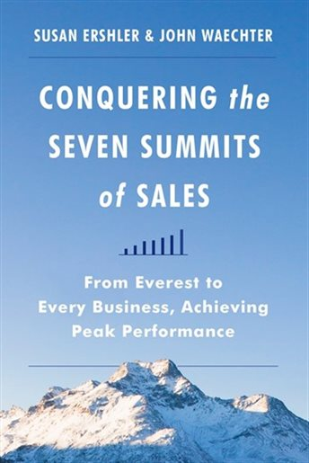 Conquering the Seven Summits of Sales: From Everest to Every Business, Achieving Peak Performance (Hardcover)