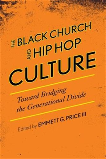 The Black Church and Hip Hop Culture: Toward Bridging the Generational Divide (Hardcover)