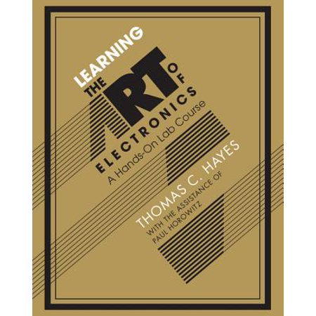 Learning the Art of Electronics: A Hands-On Lab Course Paperback