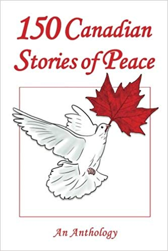 150 Canadian Stories of Peace: An Anthology Paperback – Nov 23 2017