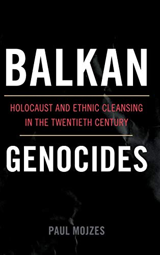 Balkan Genocides: Holocaust and Ethnic Cleansing in the Twentieth Century