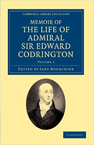 Memoir of the Life of Admiral Sir Edward Codrington (Cambridge Library Collection - Naval and Military History) (Volume 1) 1st Edition