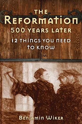 The Reformation 500 Years Later: 12 Things You Need to Know (Hardcover)