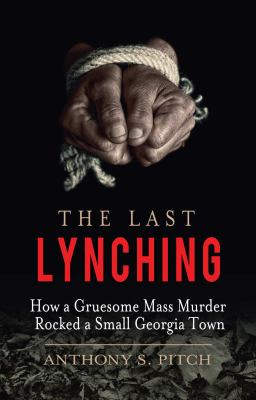 The Last Lynching - by Anthony S Pitch (Hardcover)