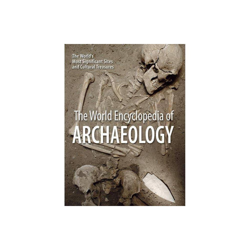 The World Encyclopedia of Archaeology: The World&'s Most Significant Sites and Cultural Treasures
