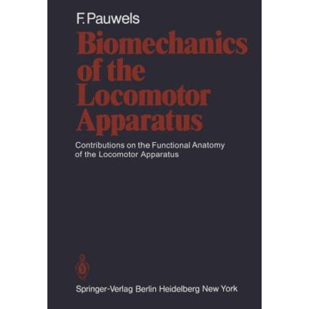 Biomechanics of the Locomotor Apparatus Contributions on the Functional Anatomy of the Locomotor Apparatus Softcover Re