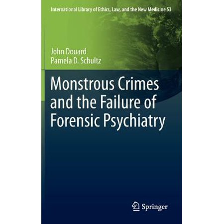 Monstrous Crimes and the Failure of Forensic Psychiatry