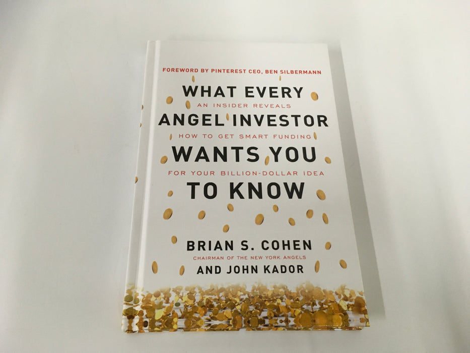 What Every Angel Investor Wants You to Know: An Insider Reveals How to Get Smart Funding for Your Business
