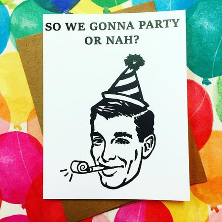greeting card with man in party hat and caption So We Gonna Party or Nah?
