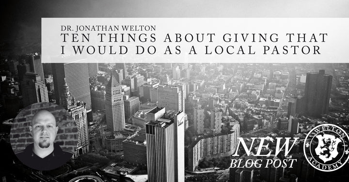 Ten Things About Giving That I Would Do As A Local Pastor