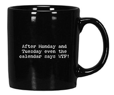 "MUG - TTBA - ""AFTER MONDAY AND TUESDAY EVEN THE CALENDAR SAYS WTF"""