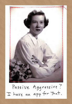 PASSIVE AGGRESSIVE? - GREETING CARD